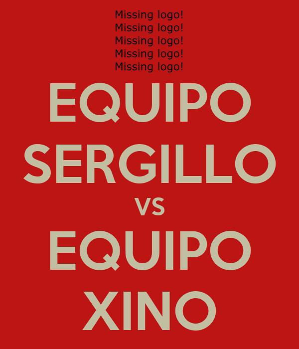EQUIPO SERGILLO VS EQUIPO XINO