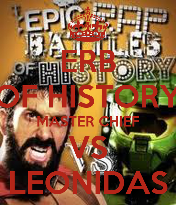 ERB OF HISTORY MASTER CHIEF VS LEONIDAS