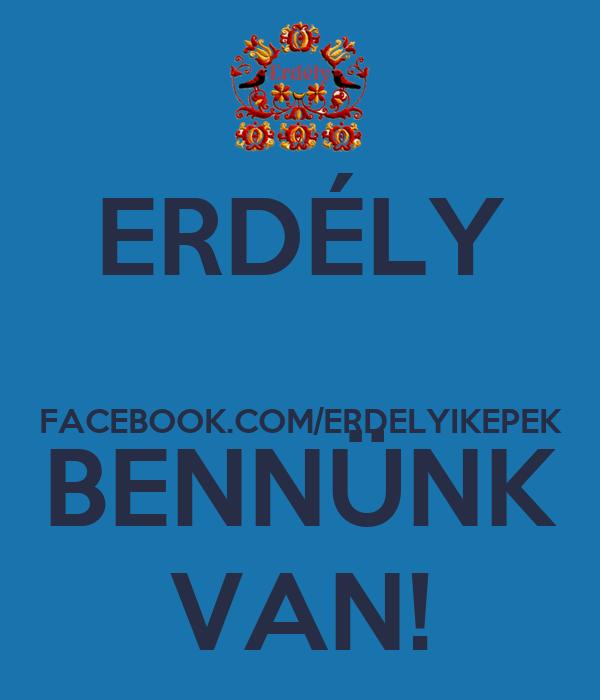 ERDÉLY  FACEBOOK.COM/ERDELYIKEPEK BENNÜNK VAN!