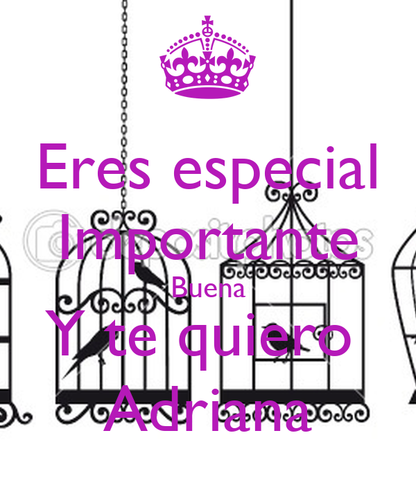 Eres especial Importante Buena Y te quiero  Adriana