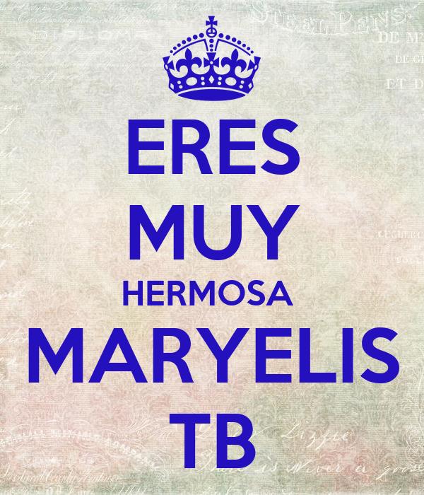 ERES MUY HERMOSA  MARYELIS TB