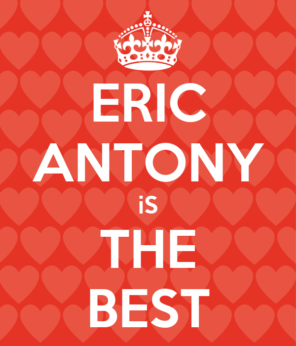 ERIC ANTONY iS THE BEST