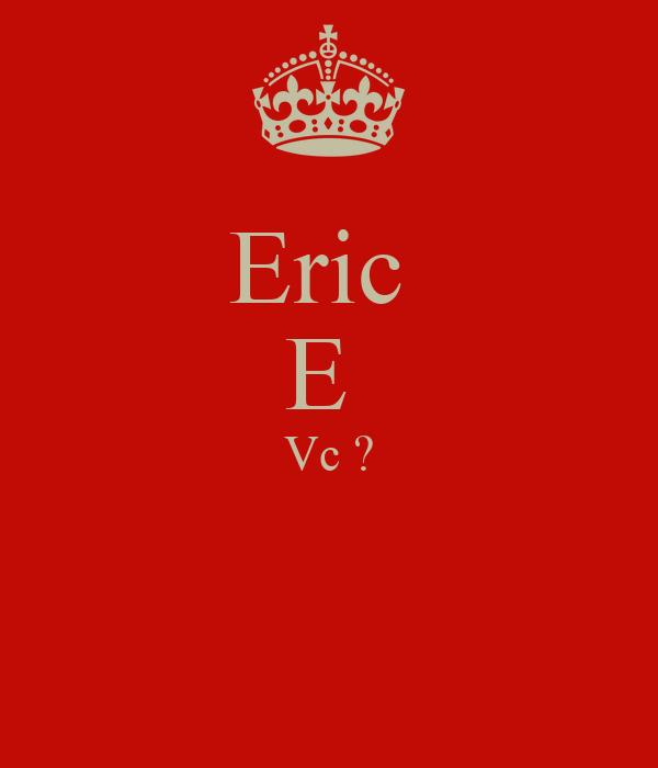 Eric  E  Vc ?