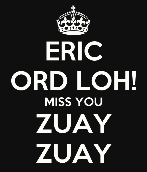 ERIC ORD LOH! MISS YOU ZUAY ZUAY