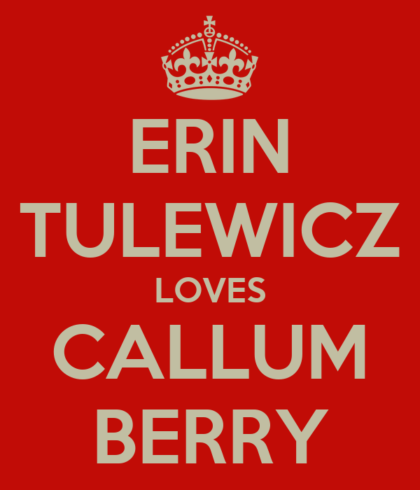 ERIN TULEWICZ LOVES CALLUM BERRY