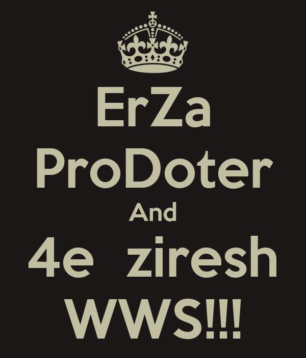 ErZa ProDoter And 4e  ziresh WWS!!!