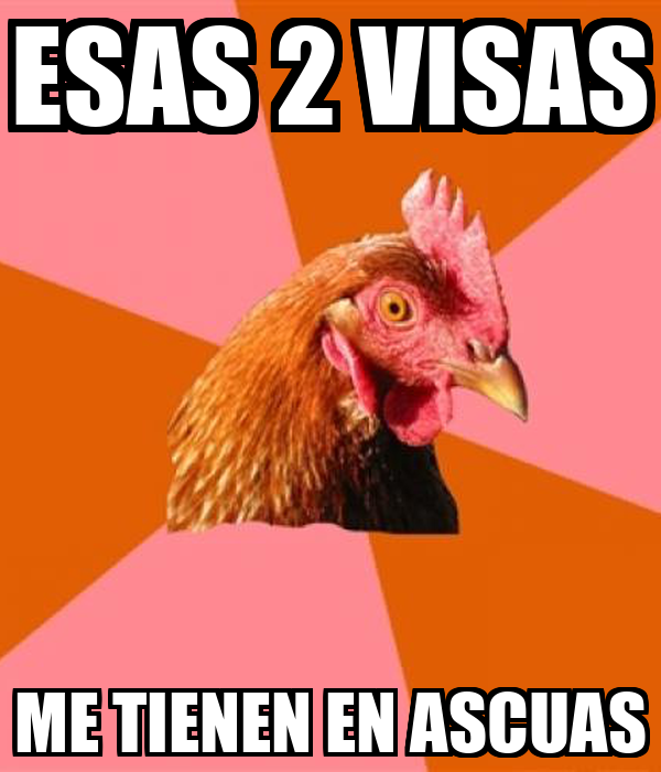 ESAS 2 VISAS ME TIENEN EN ASCUAS