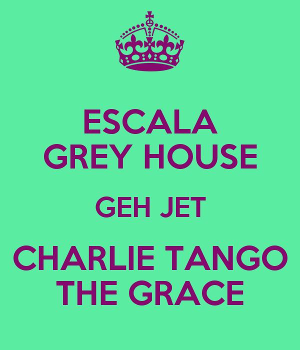 ESCALA GREY HOUSE GEH JET CHARLIE TANGO THE GRACE