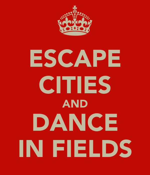 ESCAPE CITIES AND DANCE IN FIELDS