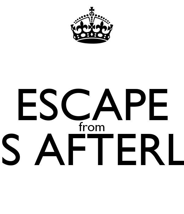 ESCAPE from THIS AFTERLIFE!