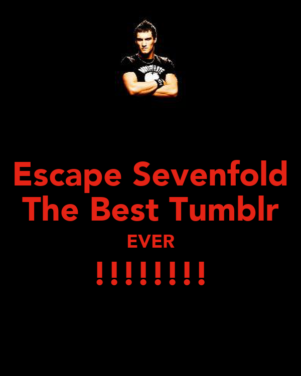 Escape Sevenfold The Best Tumblr EVER !!!!!!!!