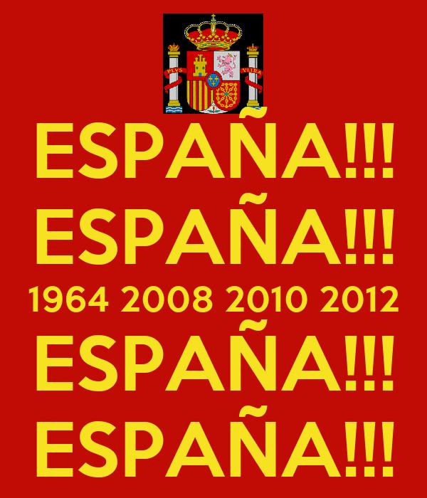 ESPAÑA!!! ESPAÑA!!! 1964 2008 2010 2012 ESPAÑA!!! ESPAÑA!!!