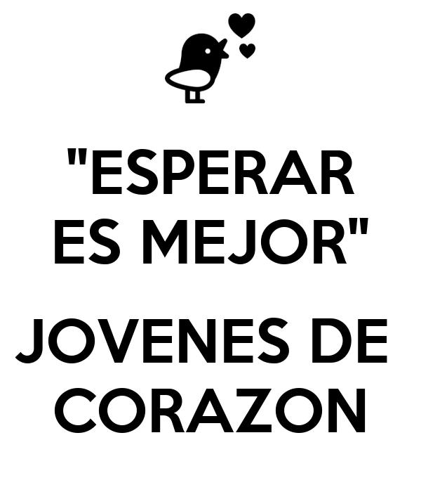 """""""ESPERAR ES MEJOR""""  JOVENES DE  CORAZON"""