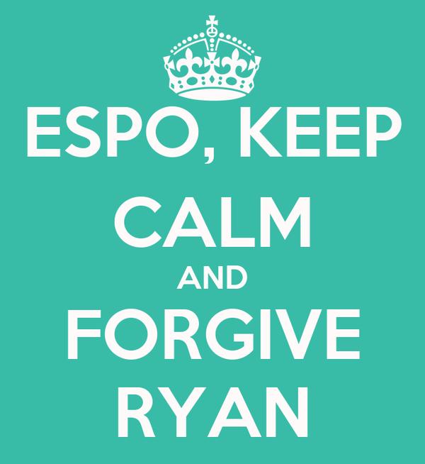 ESPO, KEEP CALM AND FORGIVE RYAN