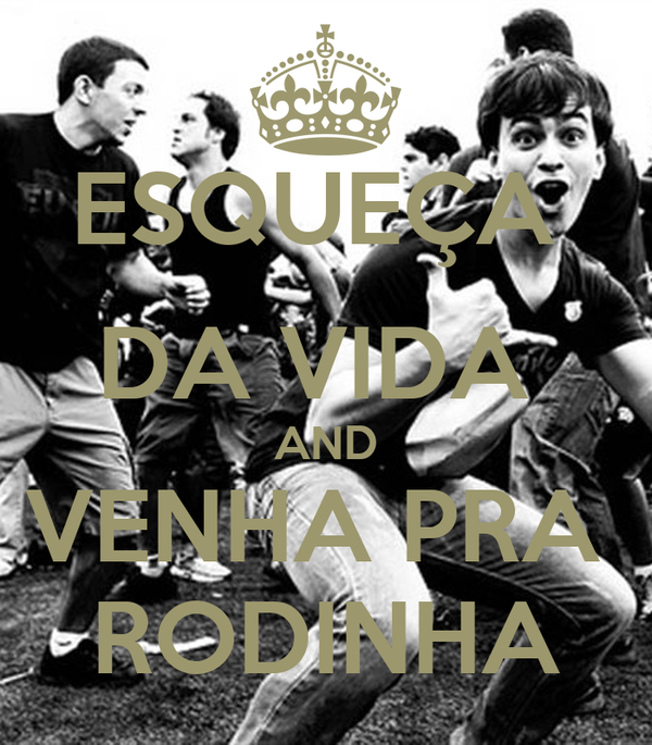 ESQUEÇA  DA VIDA  AND VENHA PRA  RODINHA
