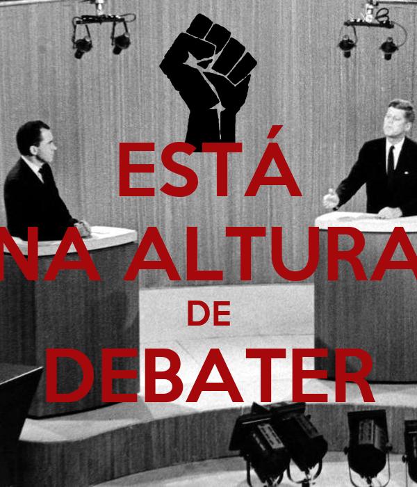 ESTÁ NA ALTURA DE DEBATER