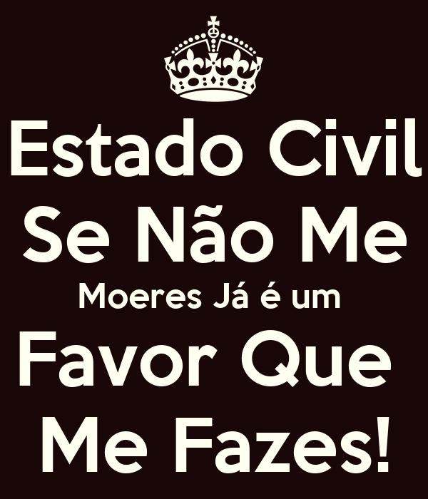 Estado Civil Se Não Me Moeres Já é um  Favor Que  Me Fazes!