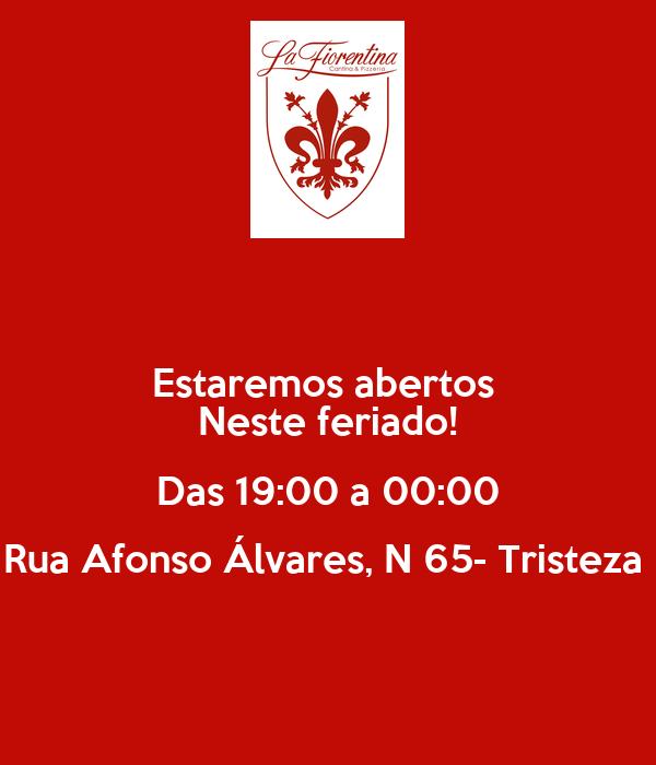 Estaremos abertos  Neste feriado! Das 19:00 a 00:00 Rua Afonso Álvares, N 65- Tristeza
