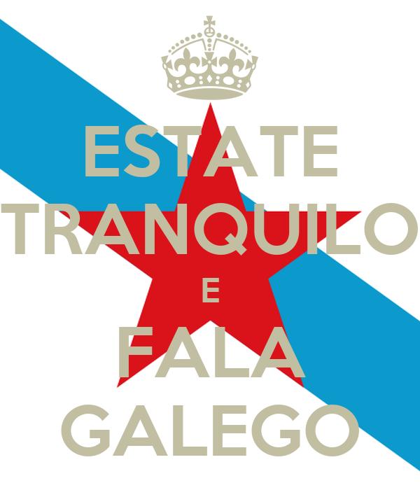 ESTATE TRANQUILO E FALA GALEGO