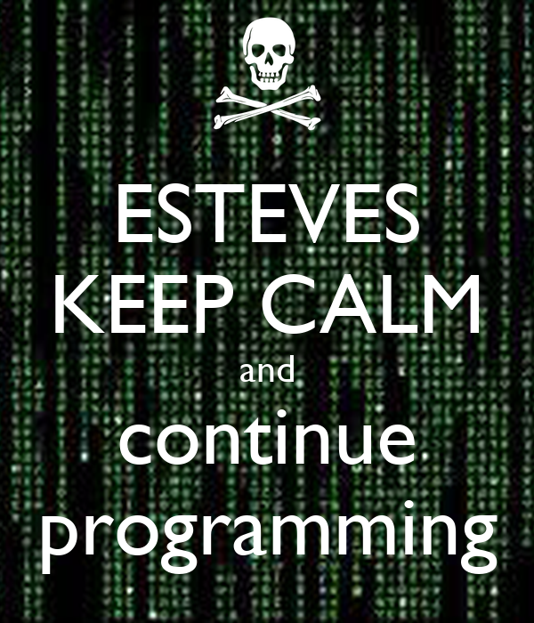 ESTEVES KEEP CALM and continue programming