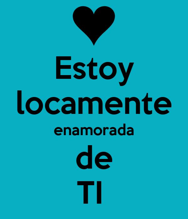 Estoy locamente enamorada de TI Poster | lkpio | Keep Calm ...