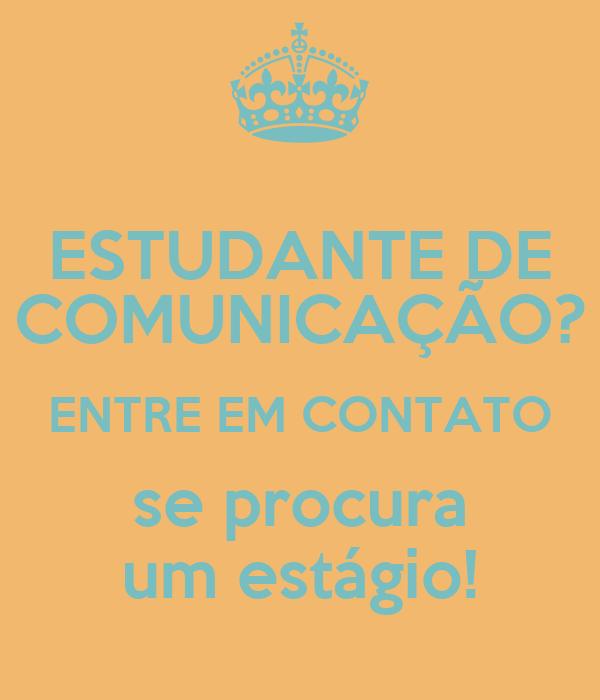 ESTUDANTE DE COMUNICAÇÃO? ENTRE EM CONTATO se procura um estágio!