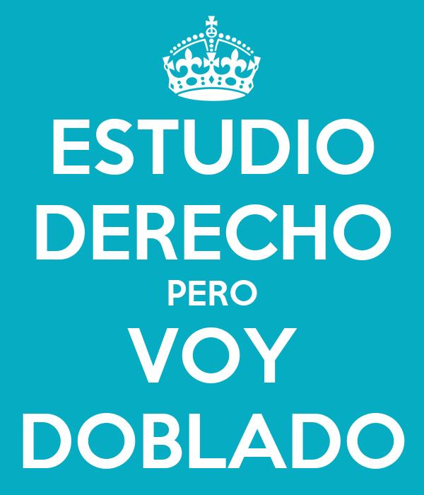 ESTUDIO DERECHO PERO VOY DOBLADO