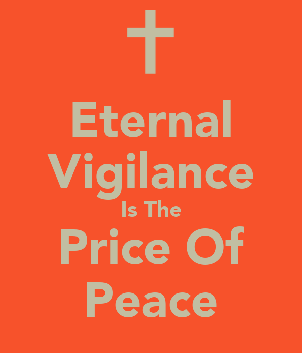 Eternal Vigilance Is The Price Of Peace
