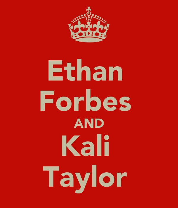 Ethan  Forbes  AND Kali  Taylor
