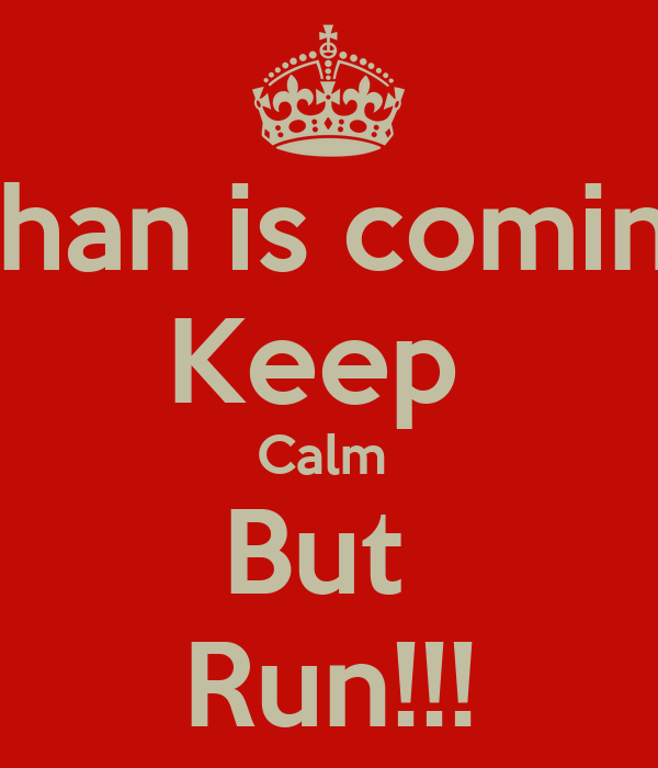 Ethan is coming  Keep  Calm  But  Run!!!