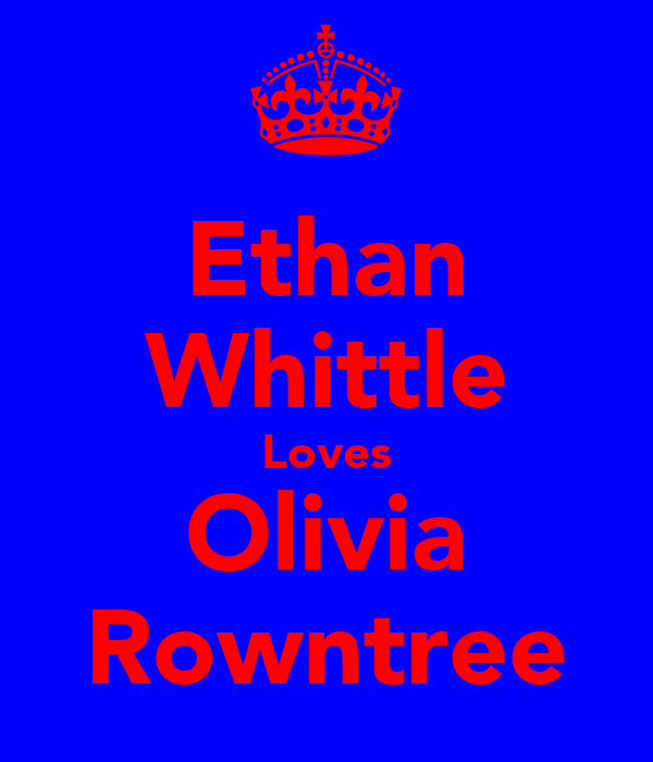 Ethan Whittle Loves Olivia Rowntree