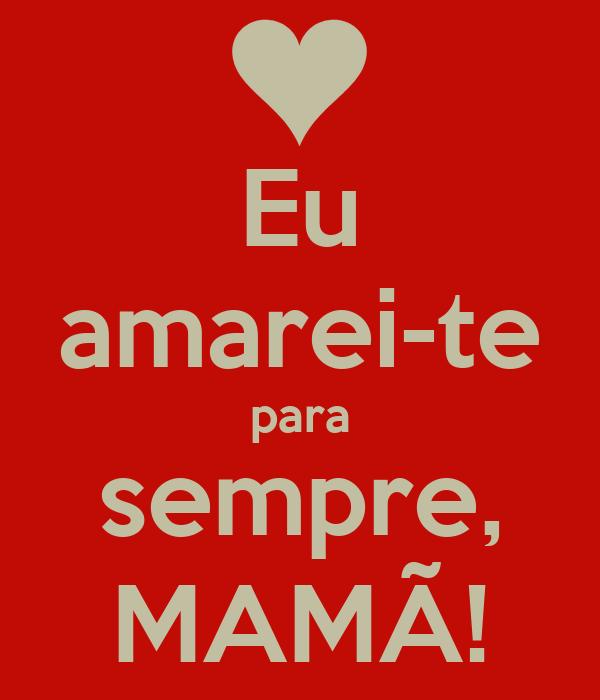 Eu amarei-te para sempre, MAMÃ!