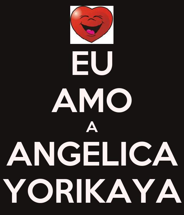 EU AMO A ANGELICA YORIKAYA
