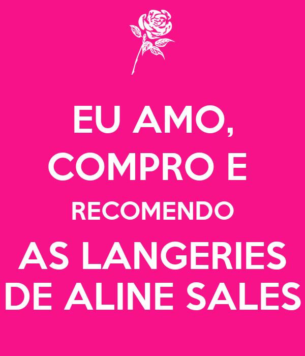 EU AMO, COMPRO E  RECOMENDO AS LANGERIES DE ALINE SALES