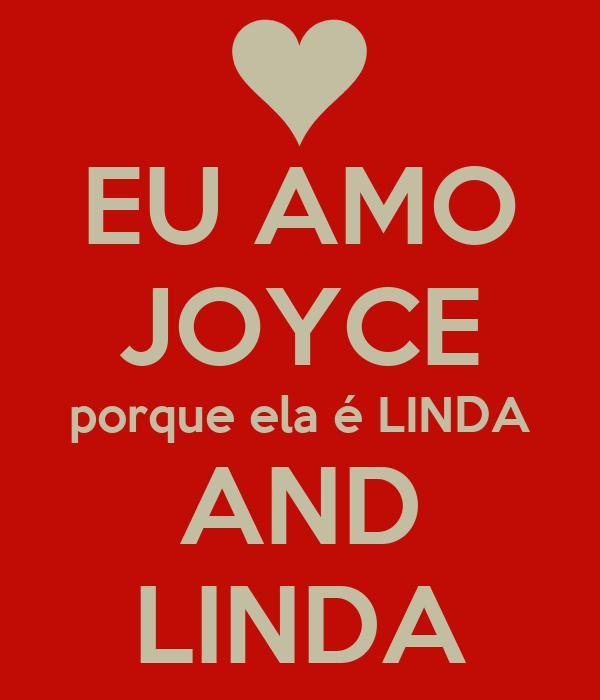 EU AMO JOYCE porque ela é LINDA AND LINDA