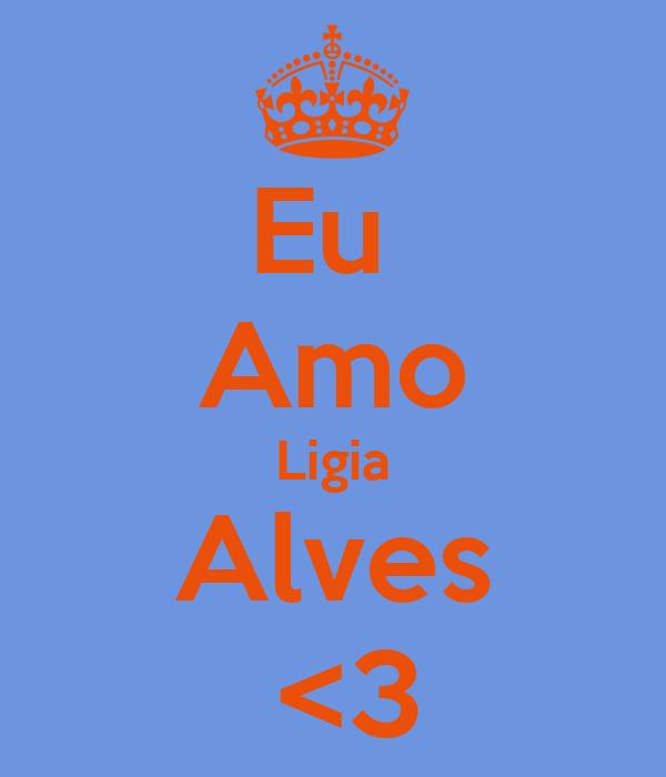 Eu  Amo Ligia Alves  <3