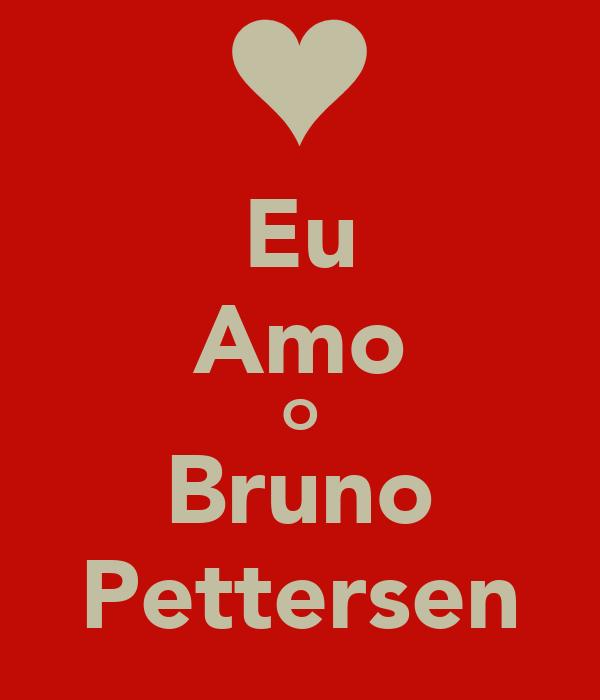 Eu Amo O Bruno Pettersen