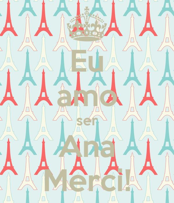 Eu amo ser Ana Merci!