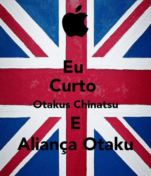 Eu  Curto  Otakus Chinatsu E Aliança Otaku