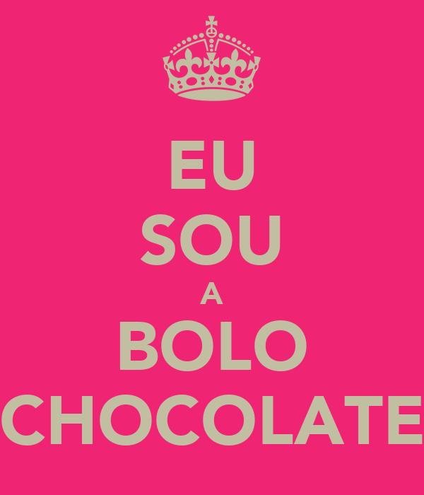EU SOU A BOLO CHOCOLATE