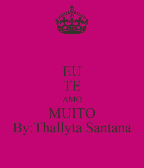 EU TE AMO MUITO By:Thallyta Santana