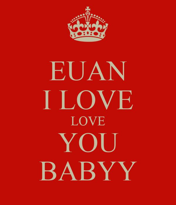 EUAN I LOVE LOVE YOU BABYY