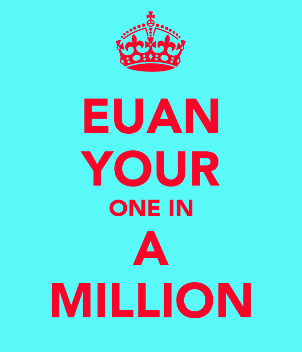 EUAN YOUR ONE IN A MILLION