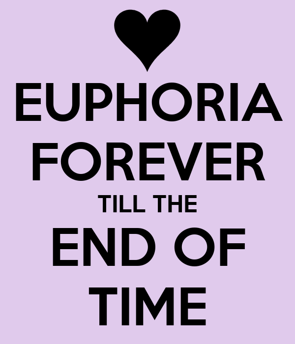 EUPHORIA FOREVER TILL THE END OF TIME