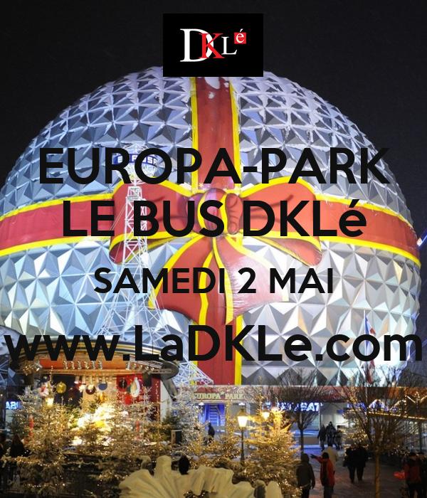 EUROPA-PARK LE BUS DKLé SAMEDI 2 MAI www.LaDKLe.com