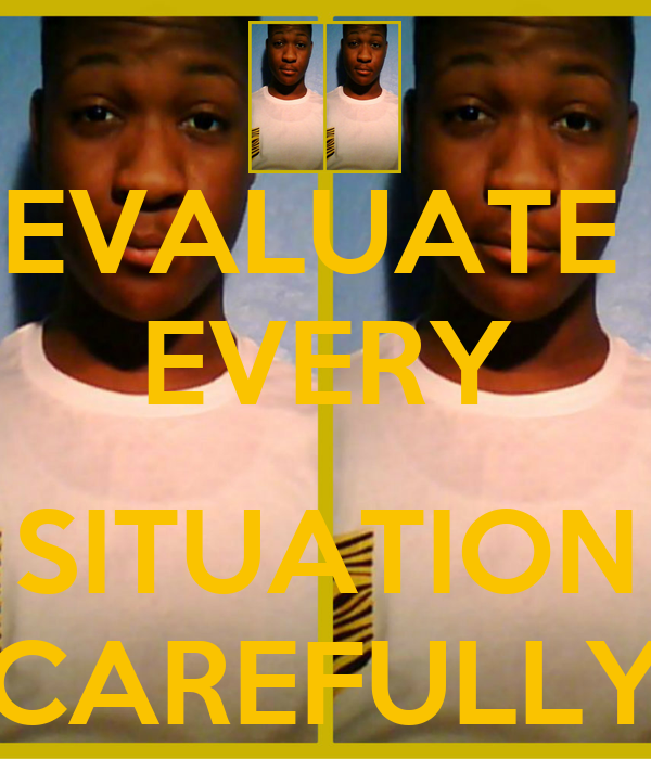 EVALUATE  EVERY  SITUATION CAREFULLY