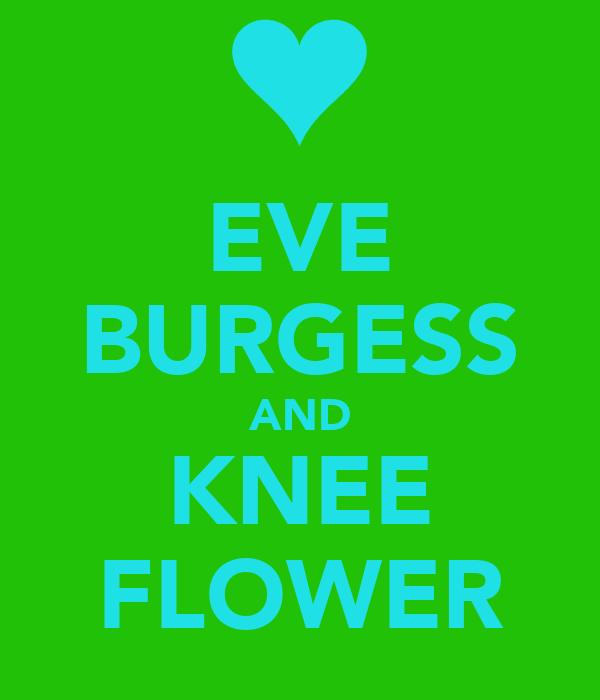 EVE BURGESS AND KNEE FLOWER