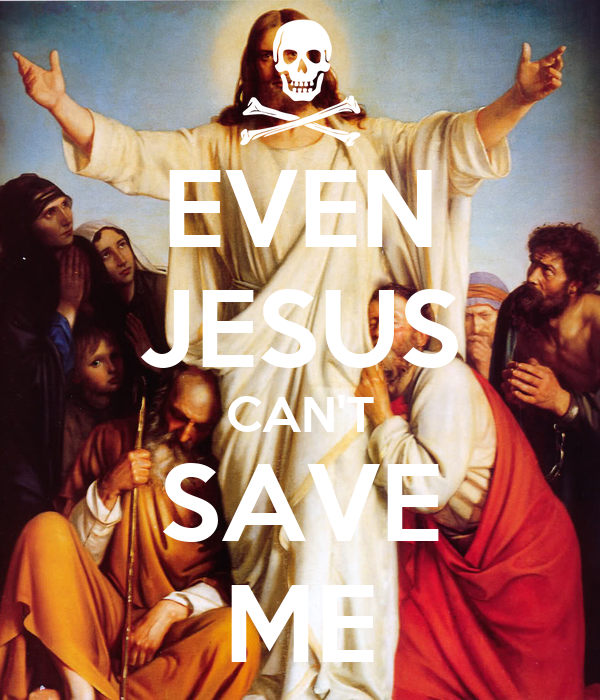 EVEN JESUS CAN'T SAVE ME
