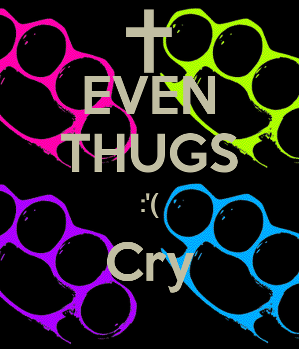 EVEN THUGS :'( Cry