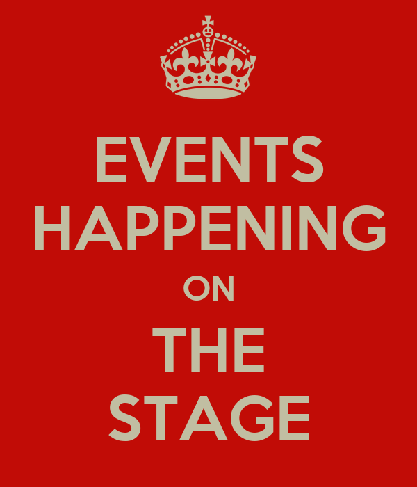 EVENTS HAPPENING ON THE STAGE